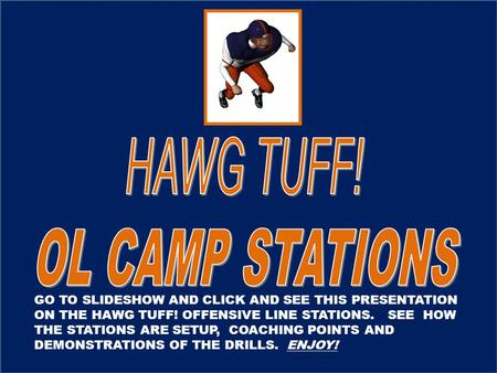 GO TO SLIDESHOW AND CLICK AND SEE THIS PRESENTATION ON THE HAWG TUFF! OFFENSIVE LINE STATIONS. SEE HOW THE STATIONS ARE SETUP, COACHING POINTS AND DEMONSTRATIONS.