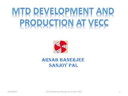 ARNAB BANERJEE Sanjoy pal 6/13/2014MTD Workshop, Beijing, 12-13 April, 20121.