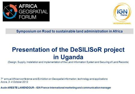 Symposium on Road to sustainable land administration in Africa 7 th annual African conference and Exhibition on Geospatial information, technology and.