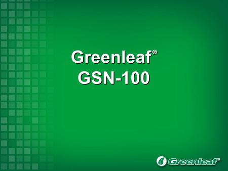 Greenleaf ® GSN-100 Greenleaf ® GSN-100. Greenleaf ® GSN-100 GSN to GSN-100 Review of Silicon Nitrides GSN-100 Description Current data and successes.