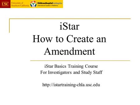 IStar How to Create an Amendment iStar Basics Training Course For Investigators and Study Staff