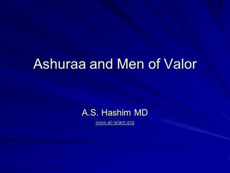Ashuraa and Men of Valor A.S. Hashim MD www.al-islam.org.