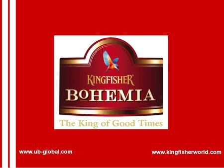Www.ub-global.com www.kingfisherworld.com. United Breweries Ltd. An Indian multinational conglomerate with turnover exceeding USD 4 billion Largest Indian.