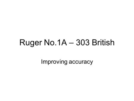 Ruger No.1A – 303 British Improving accuracy.