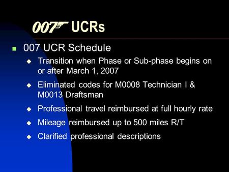 UCRs 007 UCR Schedule Transition when Phase or Sub-phase begins on or after March 1, 2007 Eliminated codes for M0008 Technician I & M0013 Draftsman Professional.