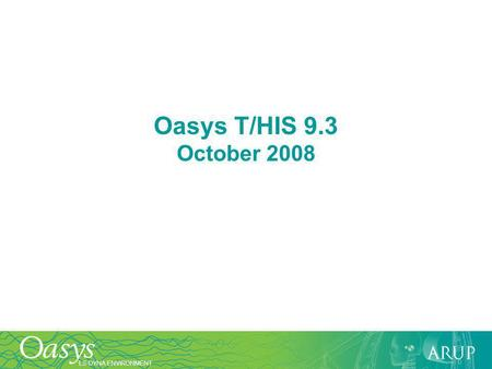 LS-DYNA ENVIRONMENT Oasys T/HIS 9.3 October 2008.