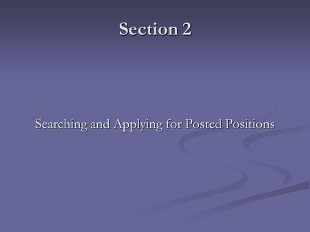 Section 2 Searching and Applying for Posted Positions.