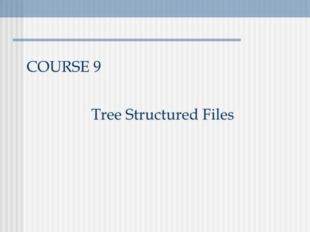 COURSE 9 Tree Structured Files. Database Management Systems2 Binary Tree Organization K Data Pointer Left Pointer Right Heap and sorted files - useful.