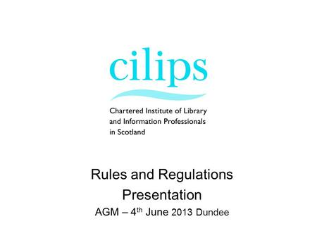 Rules and Regulations Presentation AGM – 4 th June 2013 Dundee.