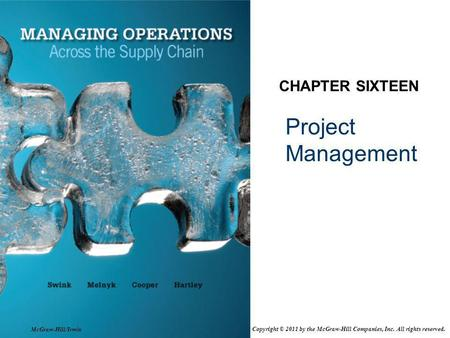 Project Management CHAPTER SIXTEEN McGraw-Hill/Irwin Copyright © 2011 by the McGraw-Hill Companies, Inc. All rights reserved.