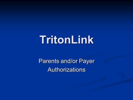 TritonLink Parents and/or Payer Authorizations. Open up an Internet browser Open up an Internet browser On the address bar type in the address: www.ucsd.edu/