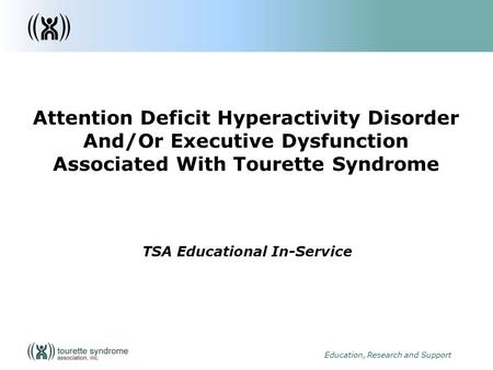 1 Education, Research and Support Attention Deficit Hyperactivity Disorder And/Or Executive Dysfunction Associated With Tourette Syndrome TSA Educational.