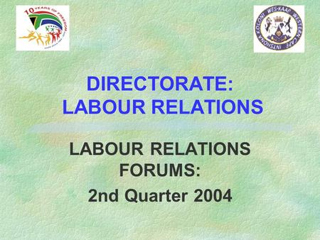 DIRECTORATE: LABOUR RELATIONS LABOUR RELATIONS FORUMS: 2nd Quarter 2004.