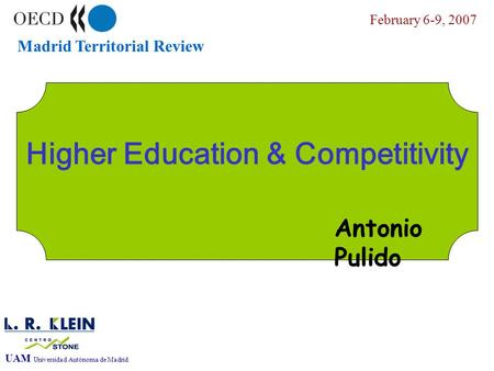 Madrid Territorial Review February 6-9, 2007 UAM Universidad Autónoma de Madrid Factores de Crecimiento urbano Higher Education & Competitivity Antonio.
