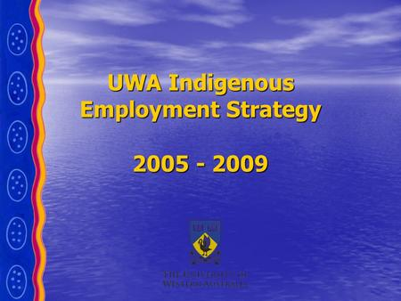 UWA Indigenous Employment Strategy 2005 - 2009. Indigenous Employment Strategy The UWA Indigenous Employment Strategy was launched in 2005 and has direct.