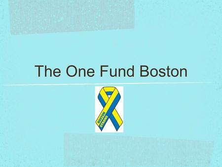 The One Fund Boston. What Happened? On April 15, 2013 during the annual Boston Marathon, two brothers from Chechnya who have been living in Cambridge,
