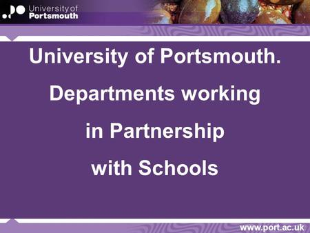 Www.port.ac.uk University of Portsmouth. Departments working in Partnership with Schools.