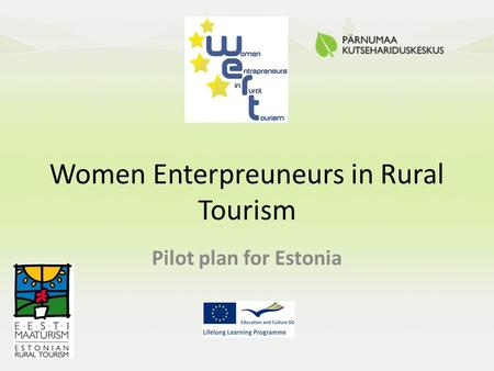 Women Enterpreuneurs in Rural Tourism Pilot plan for Estonia.