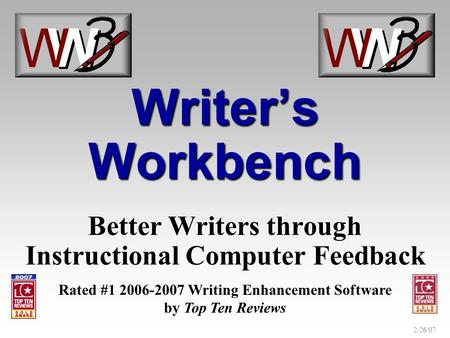 2/26/07 Writers Workbench Better Writers through Instructional Computer Feedback Rated #1 2006-2007 Writing Enhancement Software by Top Ten Reviews.