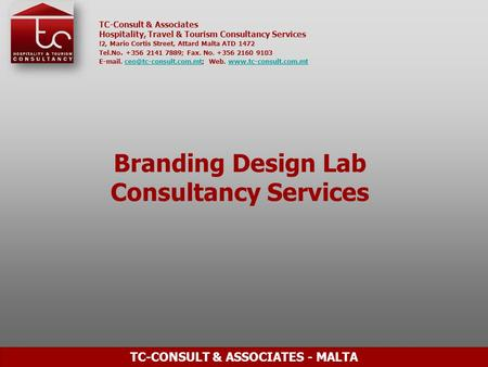 TC-Consult & Associates Hospitality, Travel & Tourism Consultancy Services !2, Mario Cortis Street, Attard Malta ATD 1472 Tel.No. +356 2141 7889; Fax.