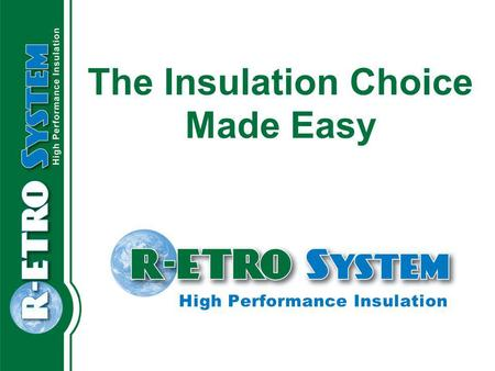 The Insulation Choice Made Easy High Performance Insulation.