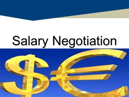 Salary Negotiation. AGENDA Goal of Salary Negotiation Preparation Calculating Your Worth The Offer Counter Offers Conclusion/Q&A.
