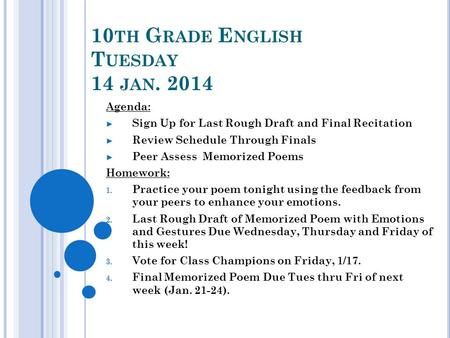 10 TH G RADE E NGLISH T UESDAY 14 JAN. 2014 Agenda: Sign Up for Last Rough Draft and Final Recitation Review Schedule Through Finals Peer Assess Memorized.