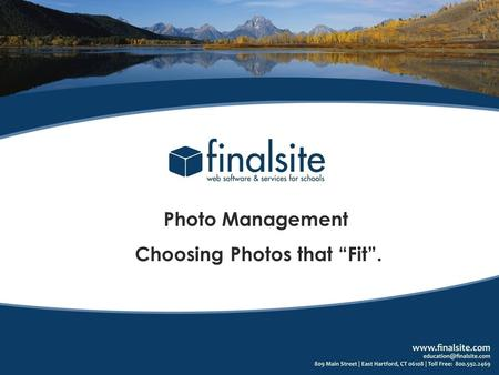 Photo Management Choosing Photos that Fit.. Photo Management Choosing the Right Photo to Fit Your Design and Content.. Making Sure Your Photo Fits - Resizing.