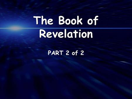 PART 2 of 2 The Book of Revelation. 1 st Coming 95 AD 2 nd Coming The Book of Revelation – 22 Chapters The Church Age GRACEFAVOR 1-3 15 16 8 8 9 9 10.