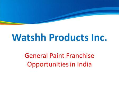 Watshh Products Inc. General Paint Franchise Opportunities in India.