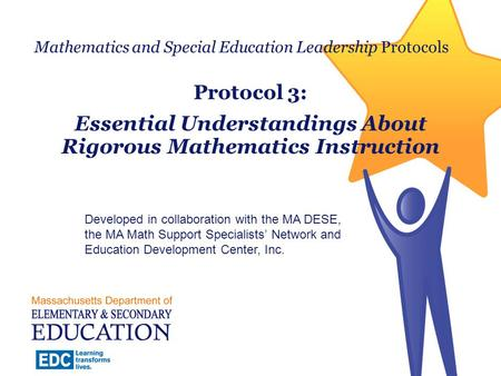 Mathematics and Special Education Leadership Protocols Protocol 3: Essential Understandings About Rigorous Mathematics Instruction Developed in collaboration.