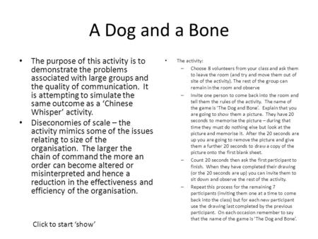 A Dog and a Bone The activity: – Choose 8 volunteers from your class and ask them to leave the room (and try and move them out of site of the activity).