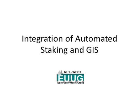 Integration of Automated Staking and GIS. Stakeout 2 seats for stakers ArcEditor GIS Coordinator Right-of-Way Agent ArcView Manager of Engineering Dispatch.