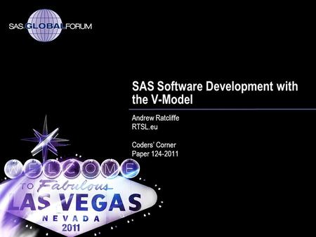 SAS Software Development with the V-Model Andrew Ratcliffe RTSL.eu Coders Corner Paper 124-2011.