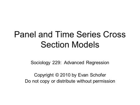 Panel and Time Series <strong>Cross</strong> <strong>Section</strong> Models