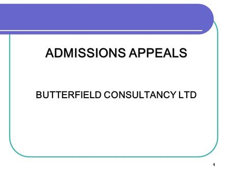 1 ADMISSIONS APPEALS BUTTERFIELD CONSULTANCY LTD.