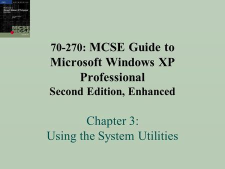 70-270: MCSE Guide to Microsoft Windows XP Professional Second Edition, Enhanced Chapter 3: Using the System Utilities.