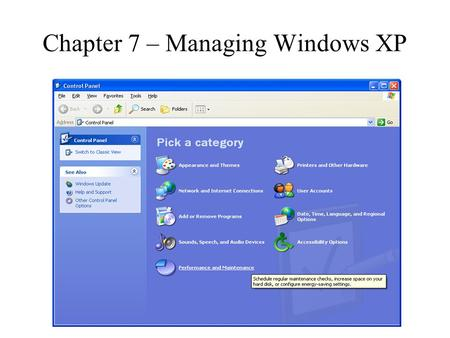 Chapter 7 – Managing Windows XP. Control Panel The main tool for configuring your system. Most of the tools to configure the system come with the normal.