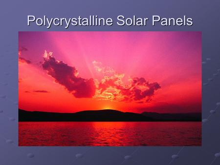 Polycrystalline Solar Panels. How PV Cells Are Made The process of fabricating conventional single- and polycrystalline silicon PV cells begins very.