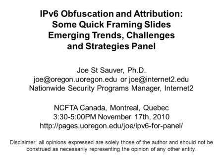 IPv6 Obfuscation and Attribution: Some Quick Framing Slides Emerging Trends, Challenges and Strategies Panel Joe St Sauver, Ph.D.