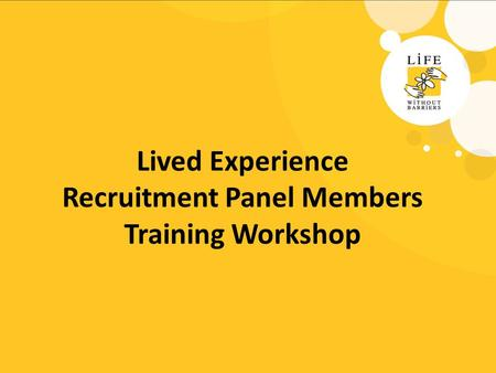 Lived Experience Recruitment Panel Members Training Workshop.