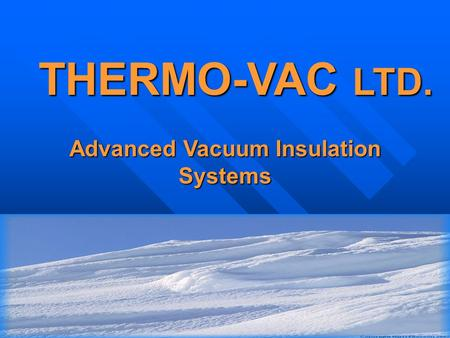 Advanced Vacuum Insulation Systems THERMO-VAC LTD.
