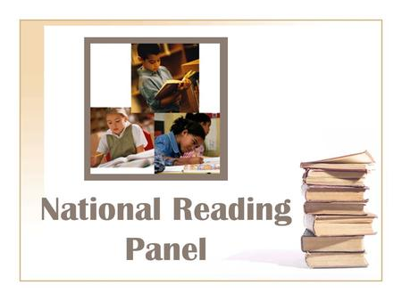 National Reading Panel. Formation Congress requested its formation in 1997. Asked to assess the status of research-based knowledge about reading and the.