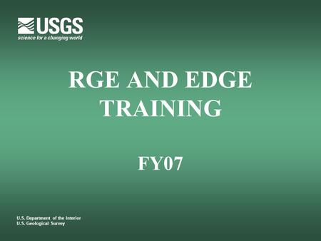 RGE AND EDGE TRAINING FY07 U.S. Department of the Interior U.S. Geological Survey.