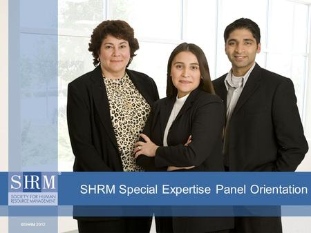 ©SHRM 2012 SHRM Special Expertise Panel Orientation.