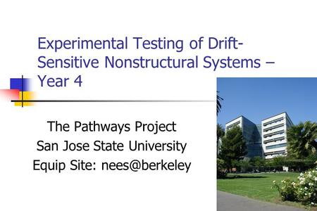 Experimental Testing of Drift- Sensitive Nonstructural Systems – Year 4 The Pathways Project San Jose State University Equip Site: