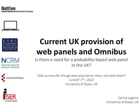Current UK provision of web panels and Omnibus Is there a need for a probability-based web panel in the UK? Web surveys for the general population: How,