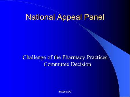 NHSS CLO National Appeal Panel Challenge of the Pharmacy Practices Committee Decision.