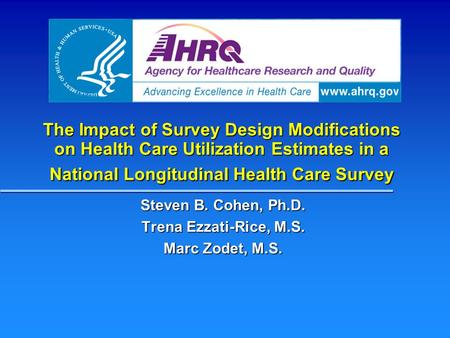 The Impact of Survey Design Modifications on Health Care Utilization Estimates in a National Longitudinal Health Care Survey Steven B. Cohen, Ph.D. Trena.