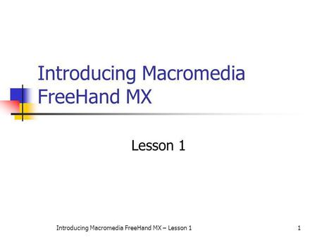 Introducing Macromedia FreeHand MX – Lesson 11 Introducing Macromedia FreeHand MX Lesson 1.